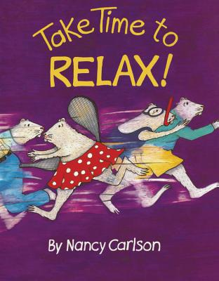 Take Time to Relax By Carlson, Nancy L./ Carlson, Nancy L. (ILT)