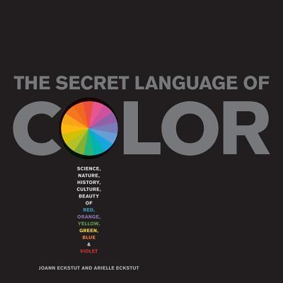 The Secret Language of Color By Eckstut, Arielle/ Eckstut, Joann